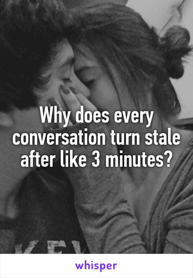Why does every conversation turn stale after like 3 minutes?