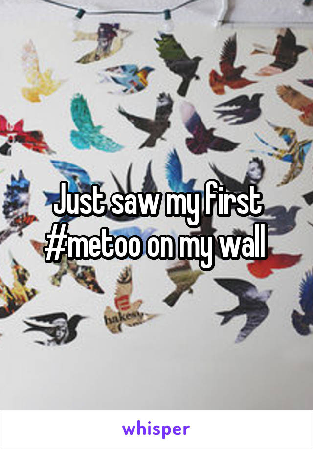 Just saw my first #metoo on my wall