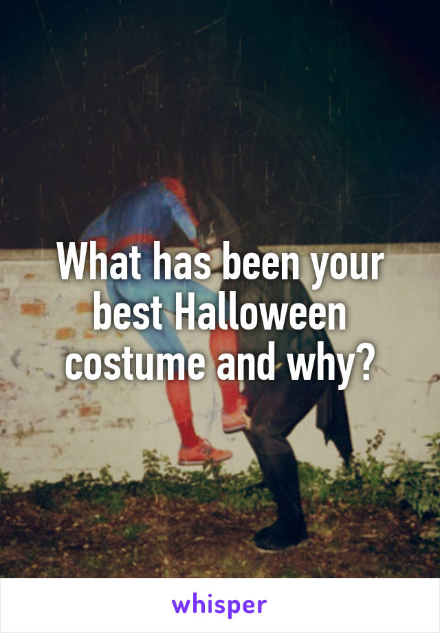 What has been your best Halloween costume and why?