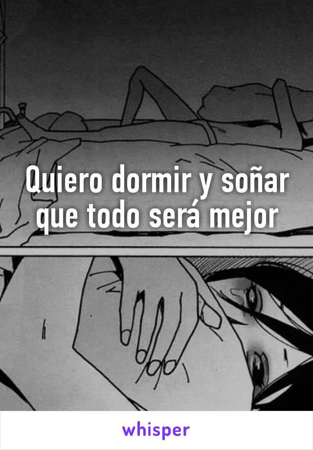 Quiero dormir y soñar que todo será mejor