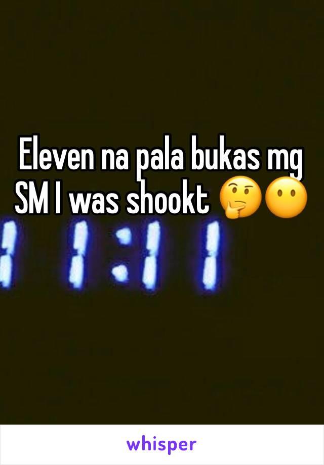 Eleven na pala bukas mg SM I was shookt 🤔😶