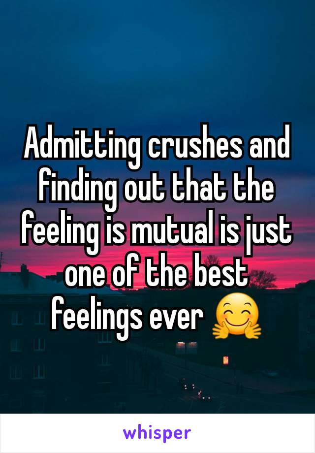 Admitting crushes and finding out that the feeling is mutual is just one of the best feelings ever 🤗