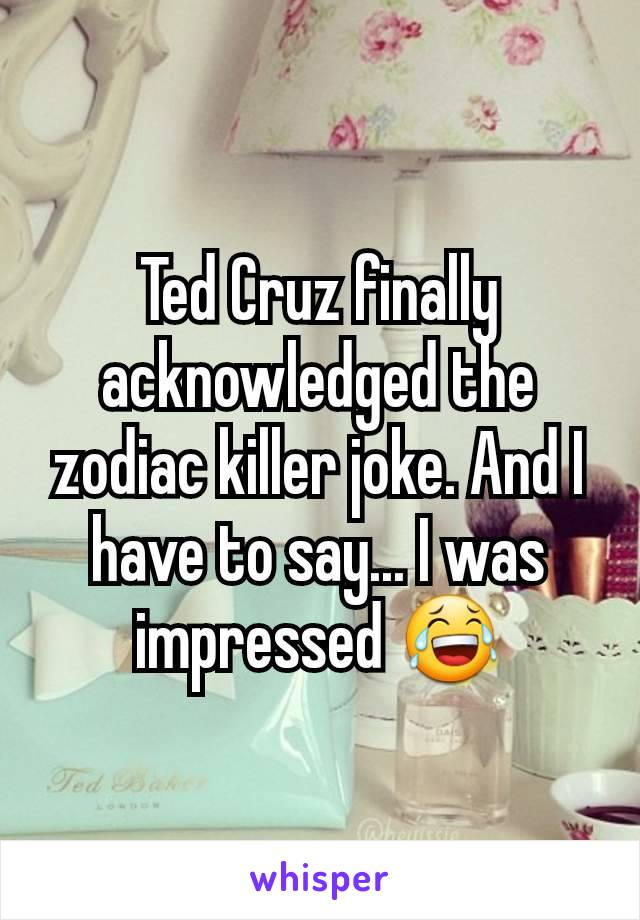 Ted Cruz finally acknowledged the zodiac killer joke. And I have to say... I was impressed 😂