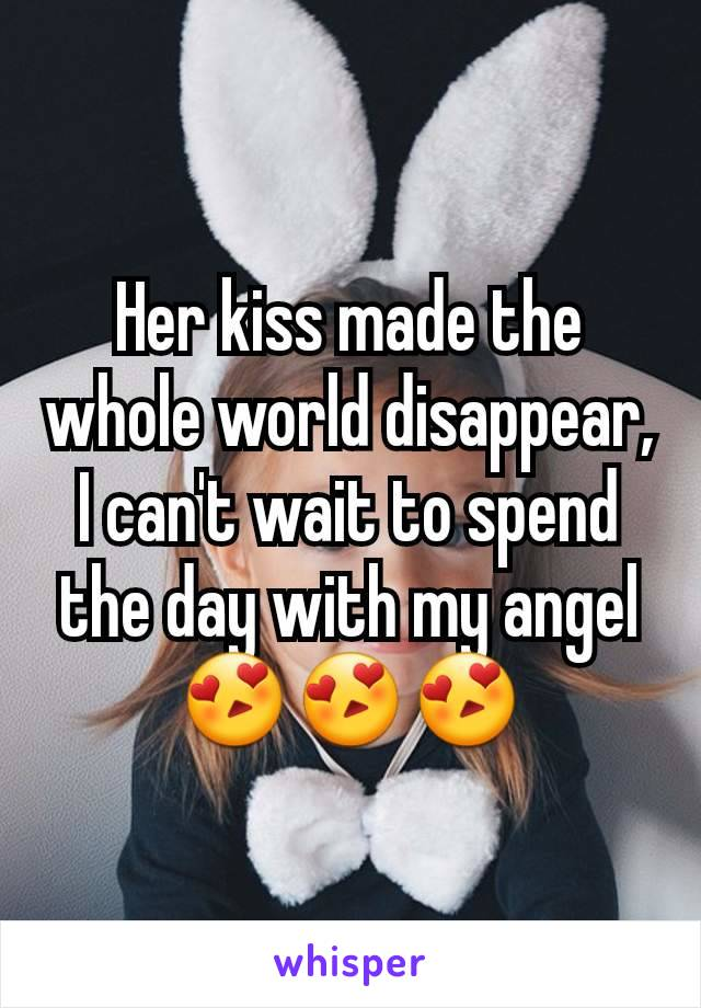 Her kiss made the whole world disappear, I can't wait to spend the day with my angel 😍😍😍