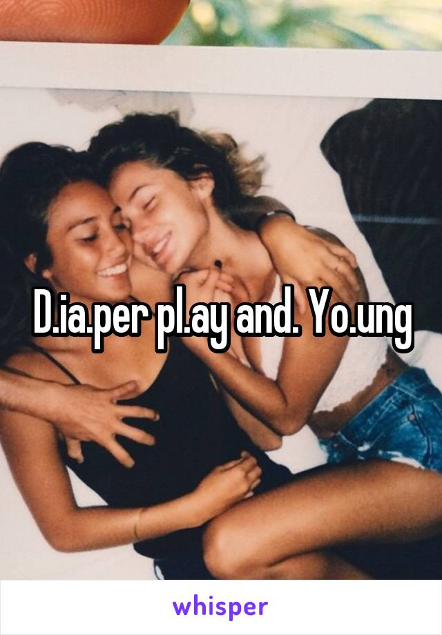 D.ia.per pl.ay and. Yo.ung