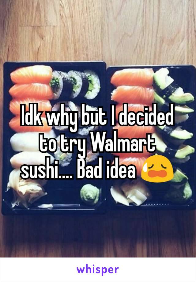 Idk why but I decided to try Walmart sushi.... Bad idea 😥