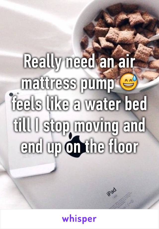 Really need an air mattress pump 😅 feels like a water bed till I stop moving and end up on the floor