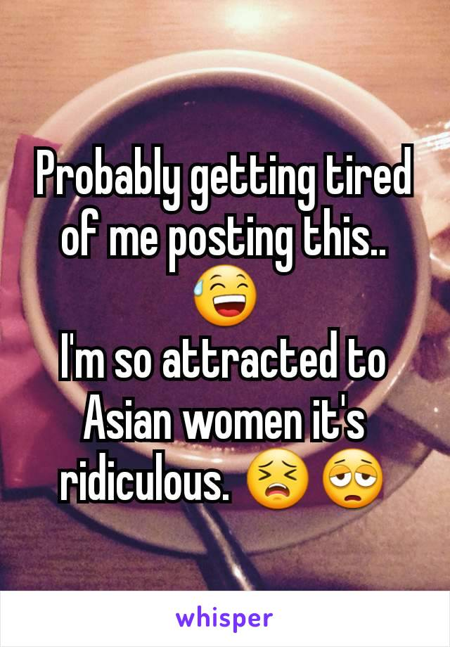 Probably getting tired of me posting this.. 😅 I'm so attracted to Asian women it's ridiculous. 😣😩