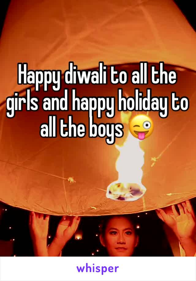 Happy diwali to all the girls and happy holiday to all the boys 😜