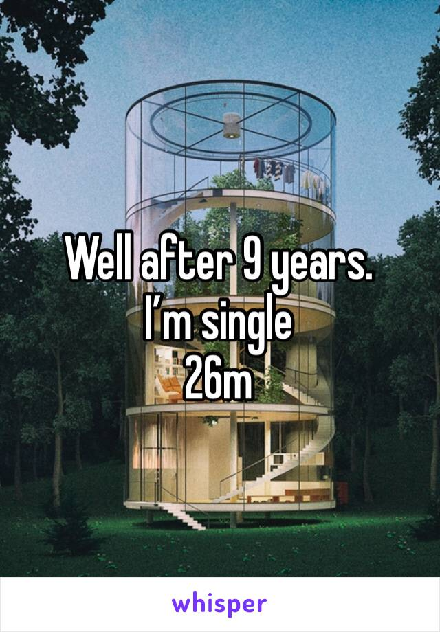 Well after 9 years. I'm single  26m