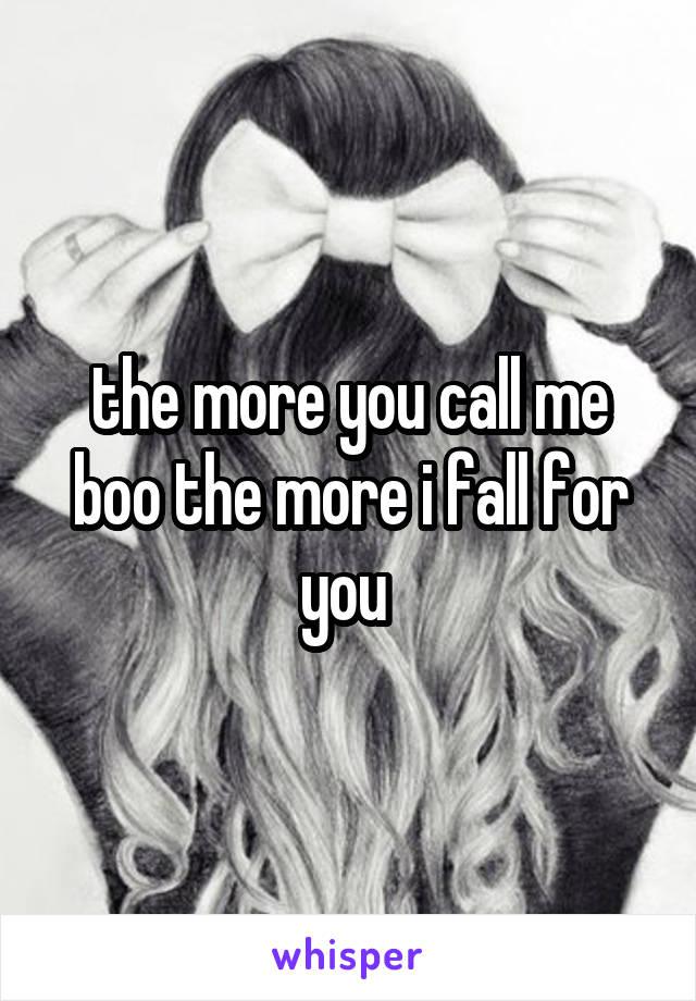 the more you call me boo the more i fall for you