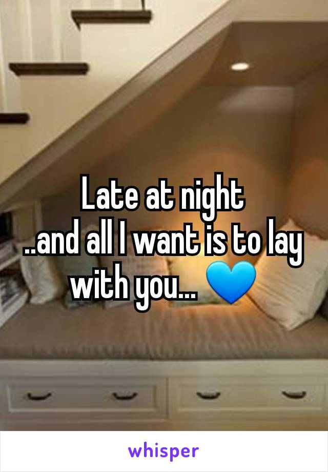 Late at night ..and all I want is to lay with you... 💙