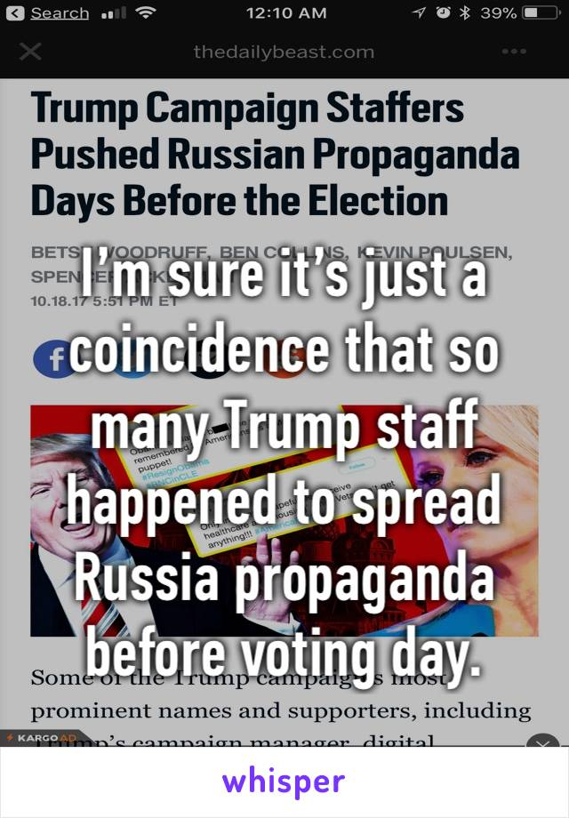 I'm sure it's just a coincidence that so many Trump staff happened to spread Russia propaganda before voting day.