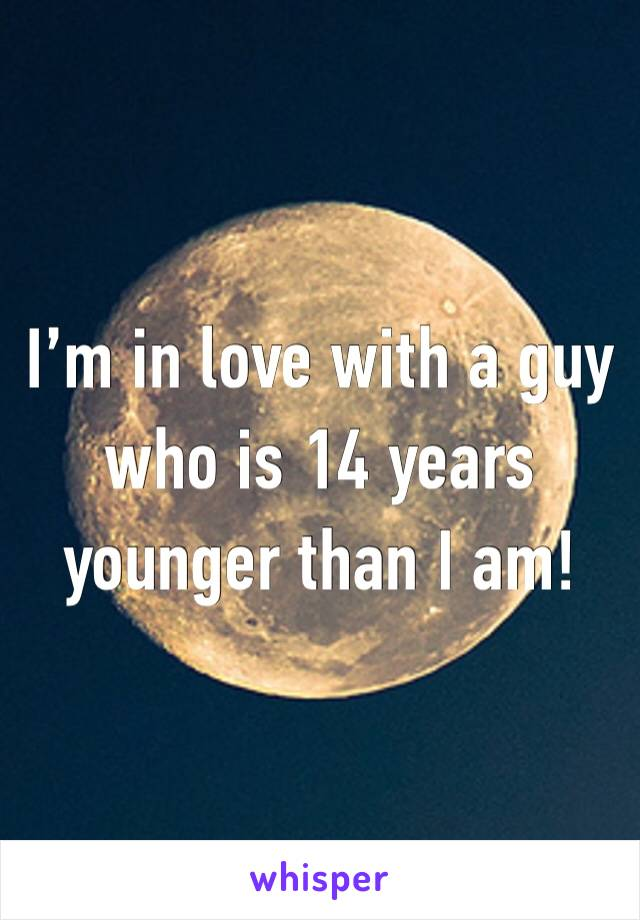I'm in love with a guy who is 14 years younger than I am!