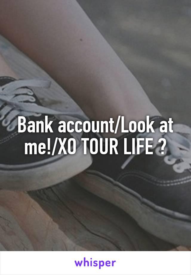 Bank account/Look at me!/XO TOUR LIFE ?