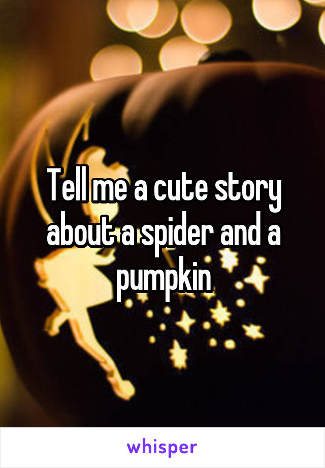Tell me a cute story about a spider and a pumpkin