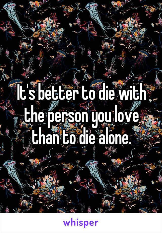 It's better to die with the person you love than to die alone.