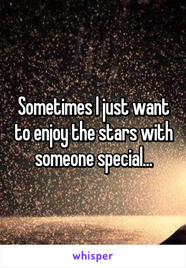 Sometimes I just want to enjoy the stars with someone special...