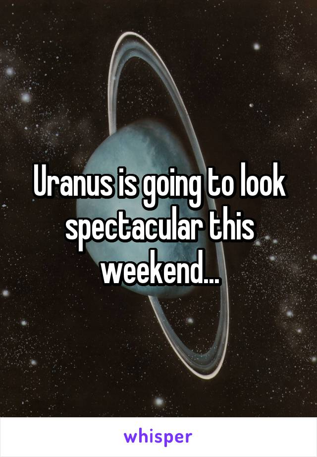 Uranus is going to look spectacular this weekend...