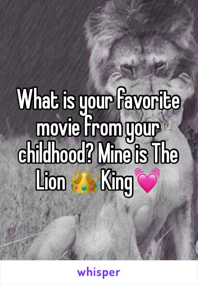 What is your favorite movie from your childhood? Mine is The Lion 👑 King💓