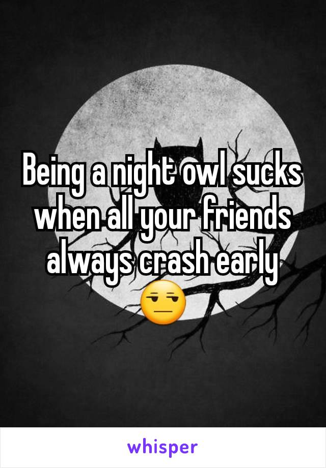 Being a night owl sucks when all your friends always crash early 😒