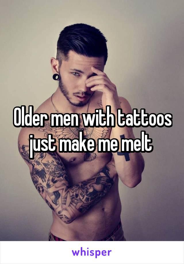Older men with tattoos just make me melt