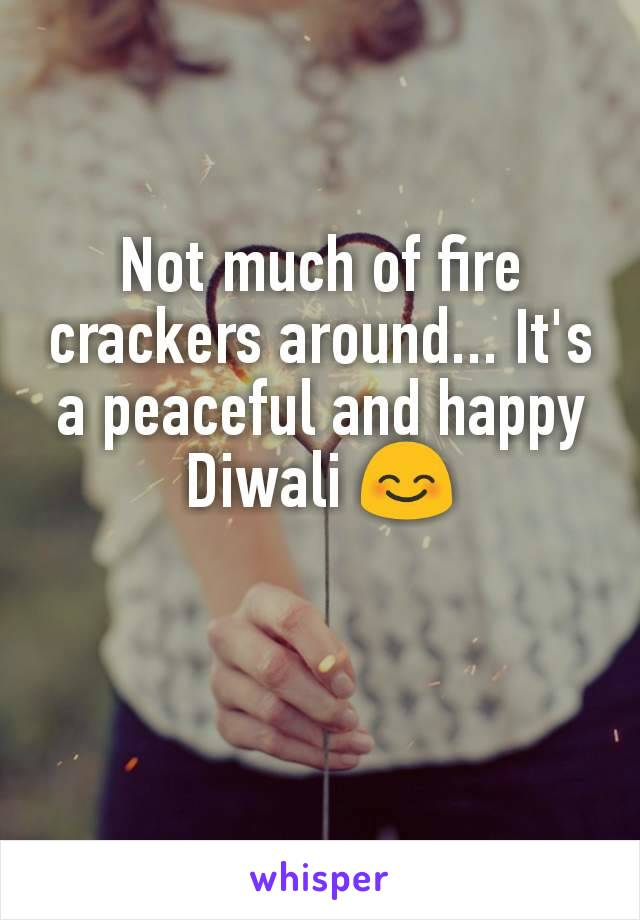 Not much of fire crackers around... It's a peaceful and happy Diwali 😊