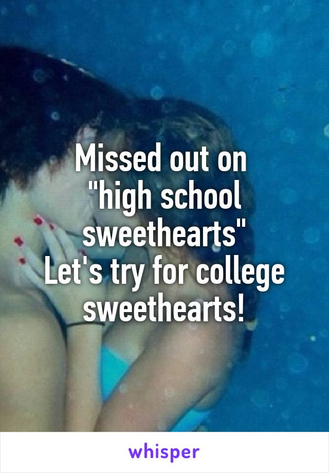 """Missed out on  """"high school sweethearts"""" Let's try for college sweethearts!"""