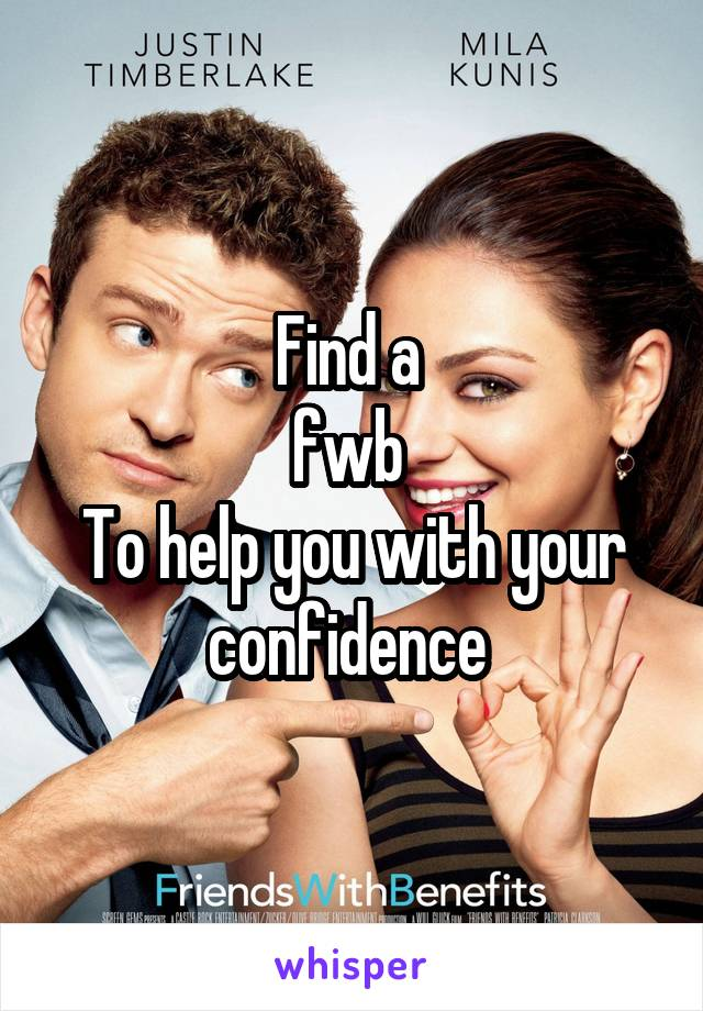Find a  fwb  To help you with your confidence
