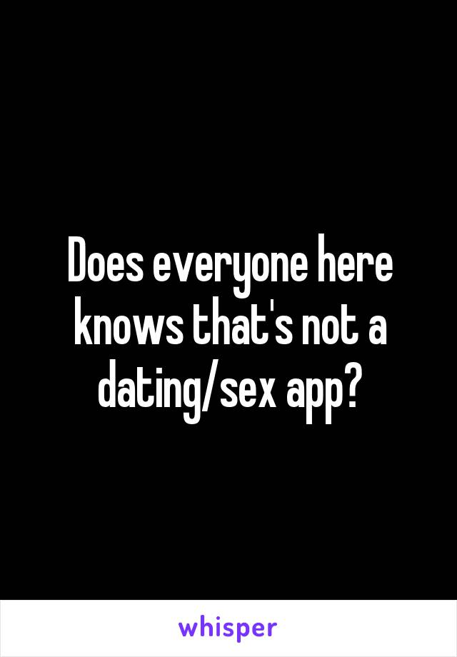 Does everyone here knows that's not a dating/sex app?