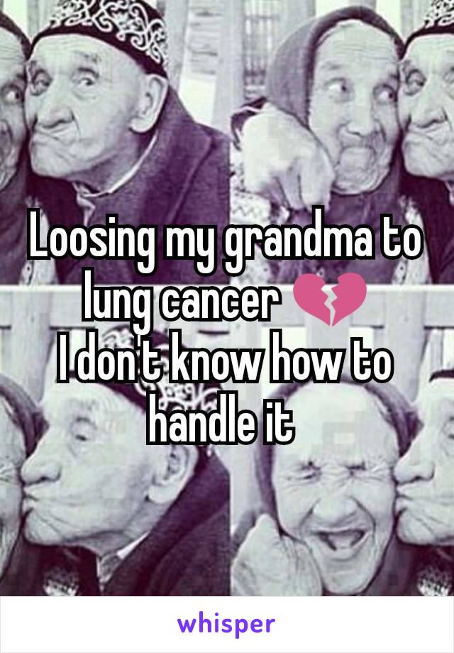 Loosing my grandma to lung cancer 💔 I don't know how to handle it