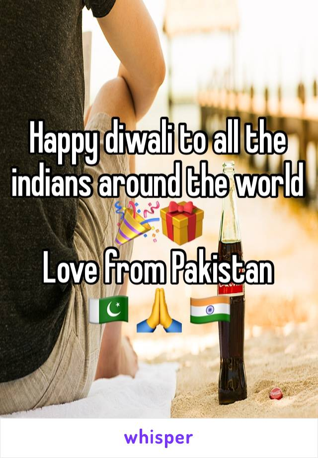 Happy diwali to all the indians around the world 🎉🎁  Love from Pakistan  🇵🇰 🙏 🇮🇳