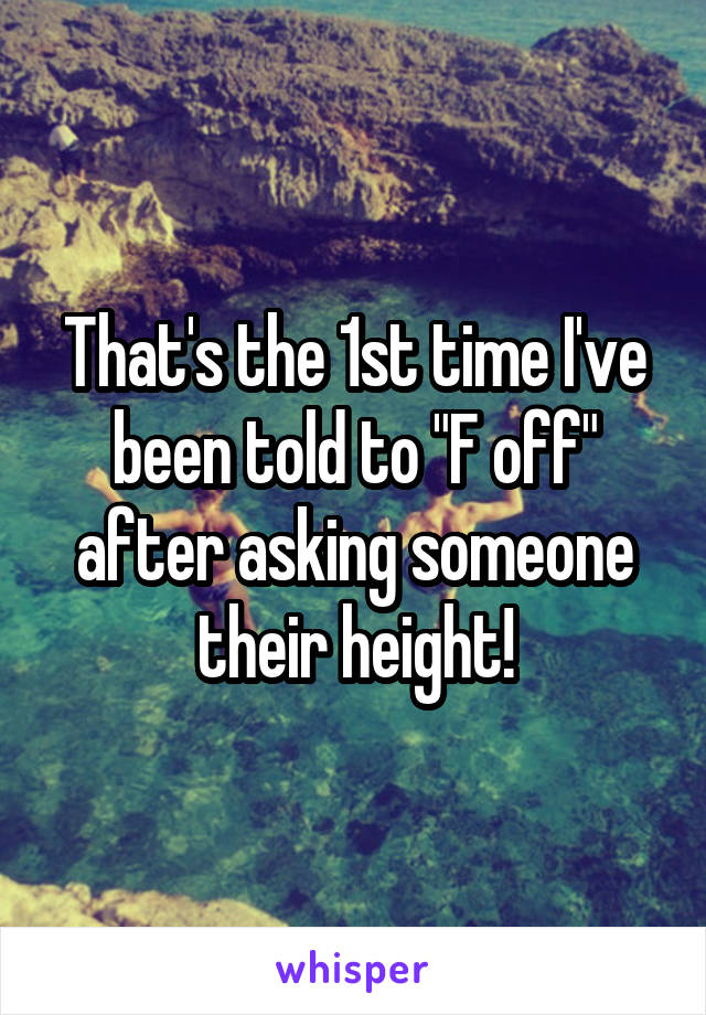 """That's the 1st time I've been told to """"F off"""" after asking someone their height!"""