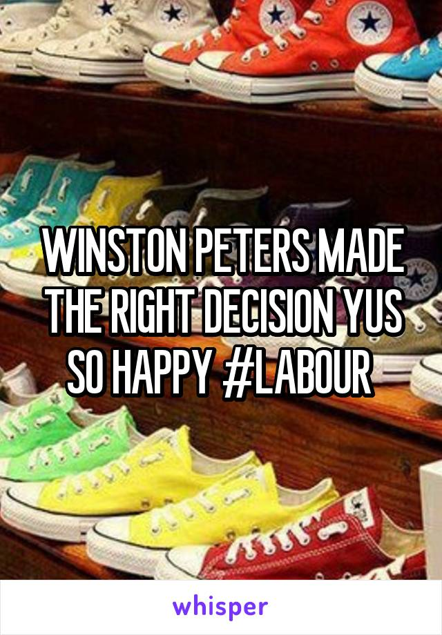 WINSTON PETERS MADE THE RIGHT DECISION YUS SO HAPPY #LABOUR