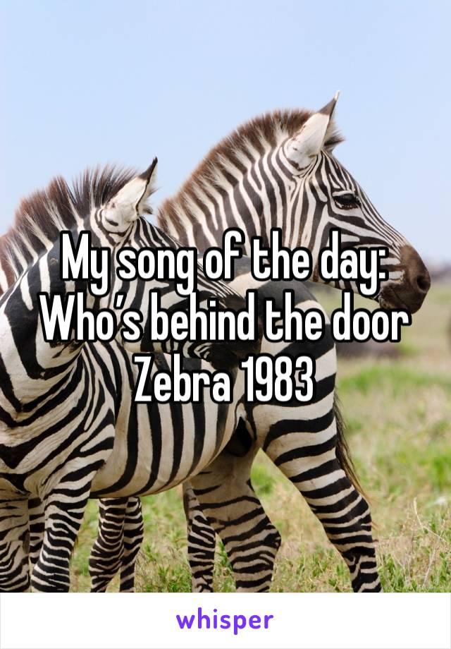 My song of the day: Who's behind the door Zebra 1983