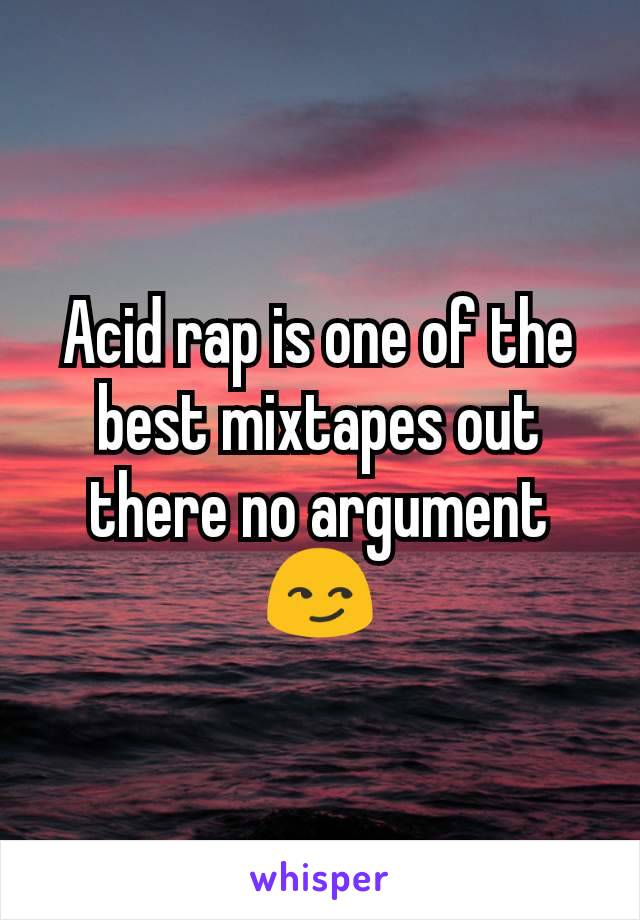 Acid rap is one of the best mixtapes out there no argument 😏