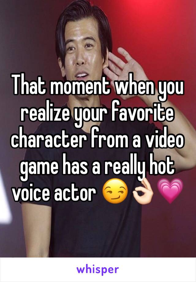 That moment when you realize your favorite character from a video game has a really hot voice actor 😏👌🏻💗