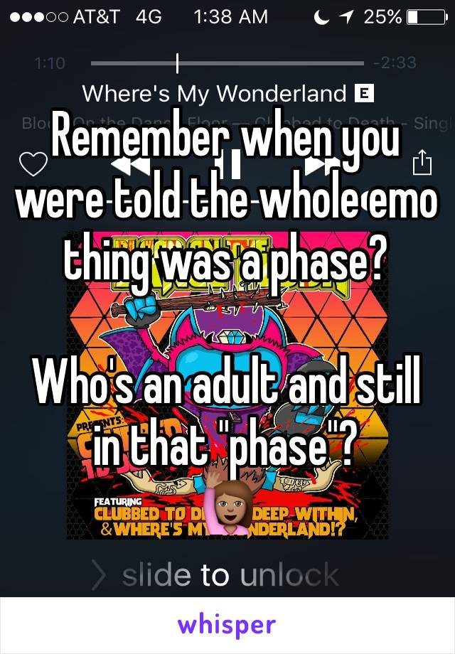"""Remember when you were told the whole emo thing was a phase?  Who's an adult and still in that """"phase""""?  🙋🏽"""