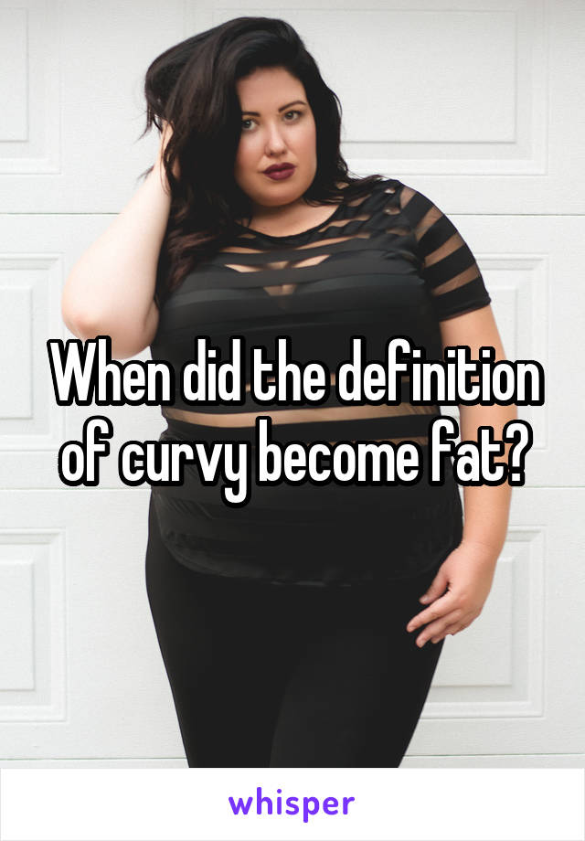 When did the definition of curvy become fat?