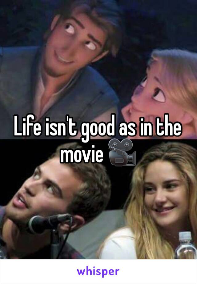 Life isn't good as in the movie 🎥
