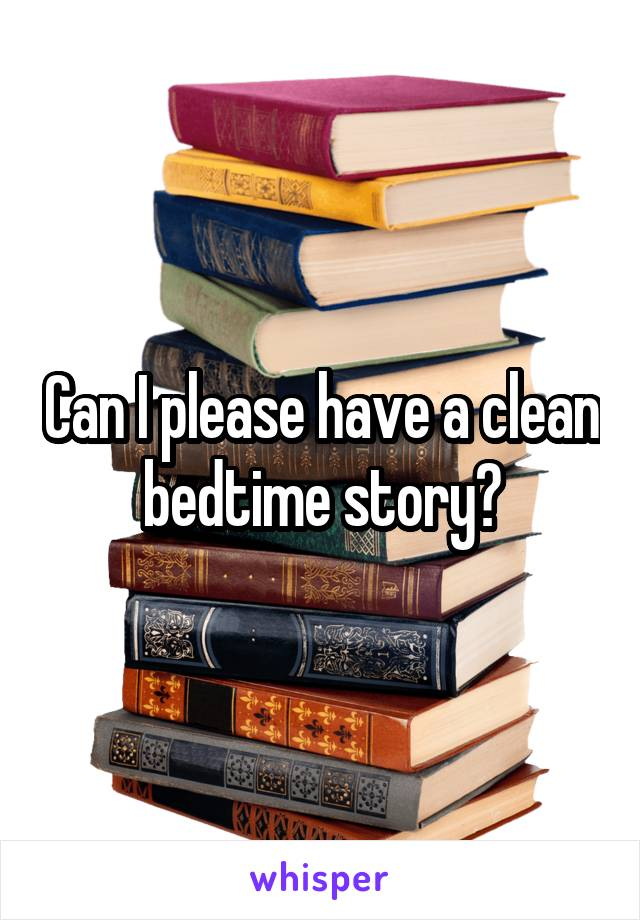 Can I please have a clean bedtime story?