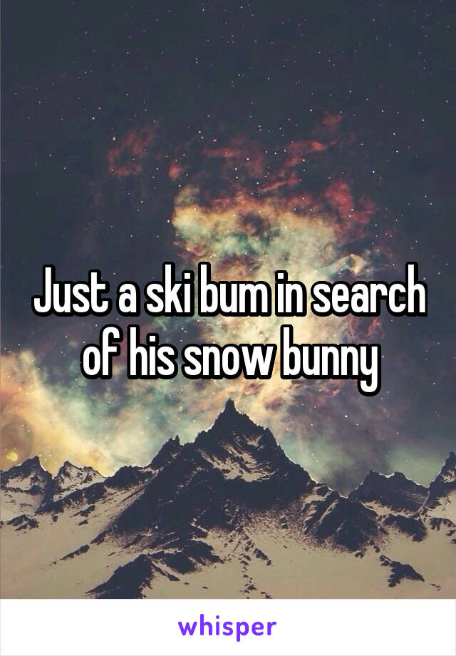 Just a ski bum in search of his snow bunny