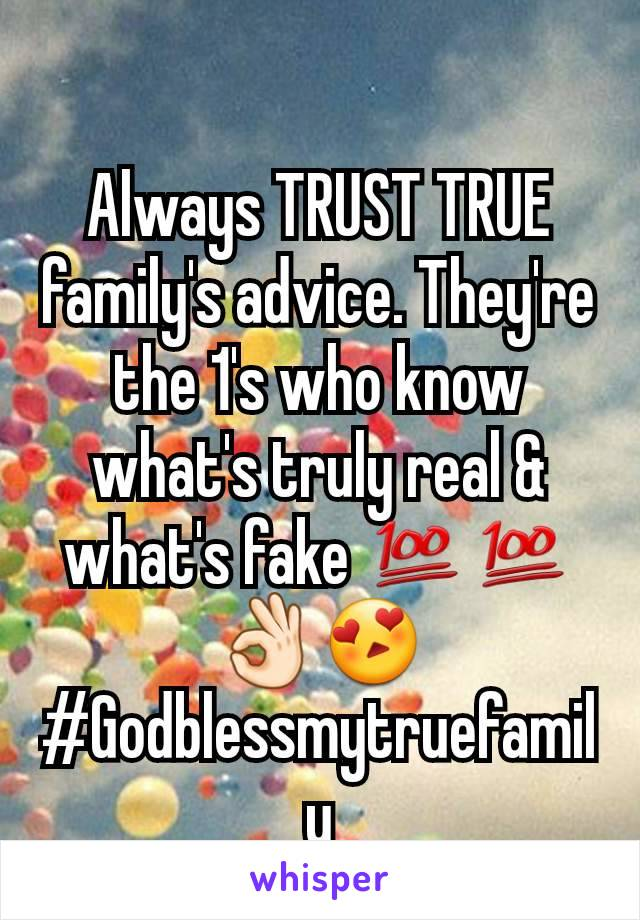 Always TRUST TRUE family's advice. They're the 1's who know what's truly real & what's fake 💯💯👌🏻😍 #Godblessmytruefamily
