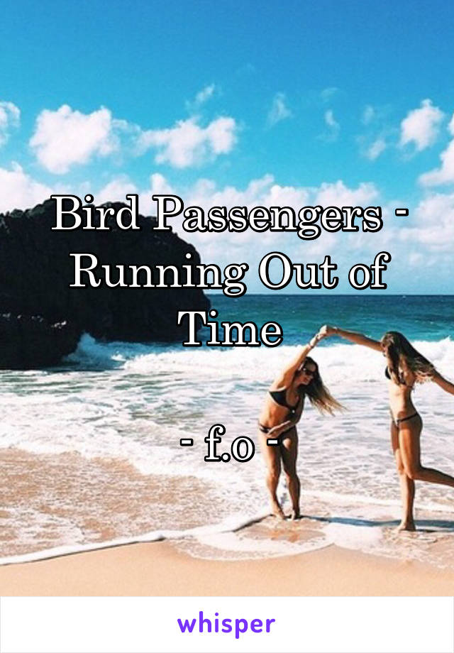Bird Passengers - Running Out of Time  - f.o -