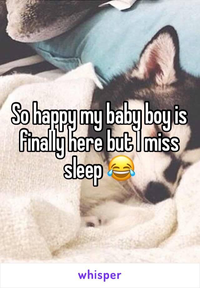 So happy my baby boy is finally here but I miss sleep 😂