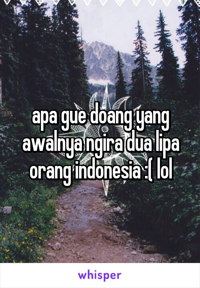 apa gue doang yang awalnya ngira dua lipa orang indonesia :( lol