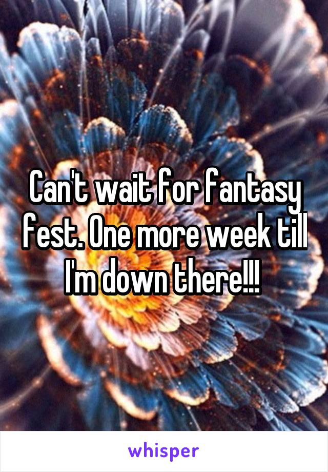 Can't wait for fantasy fest. One more week till I'm down there!!!
