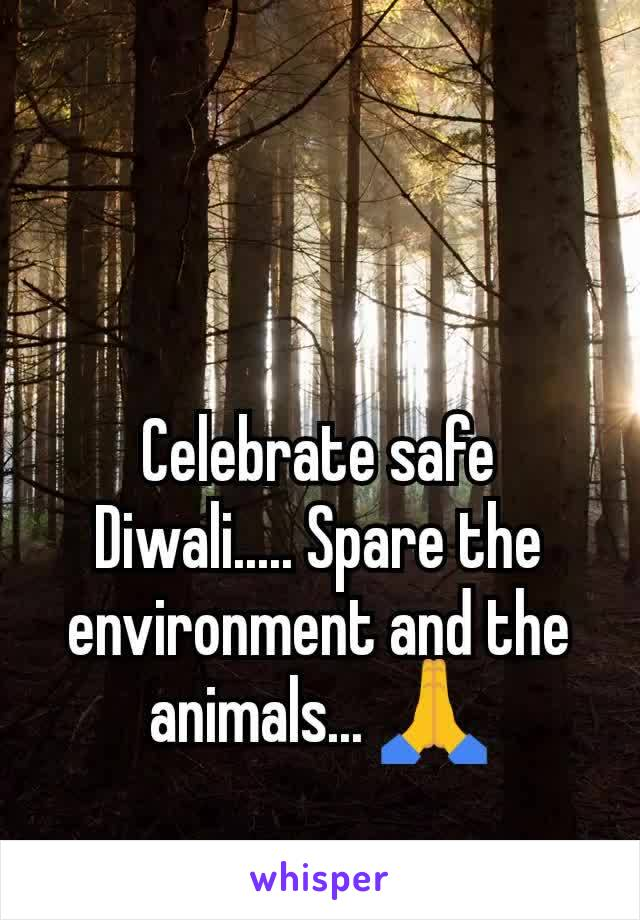 Celebrate safe Diwali..... Spare the environment and the animals... 🙏