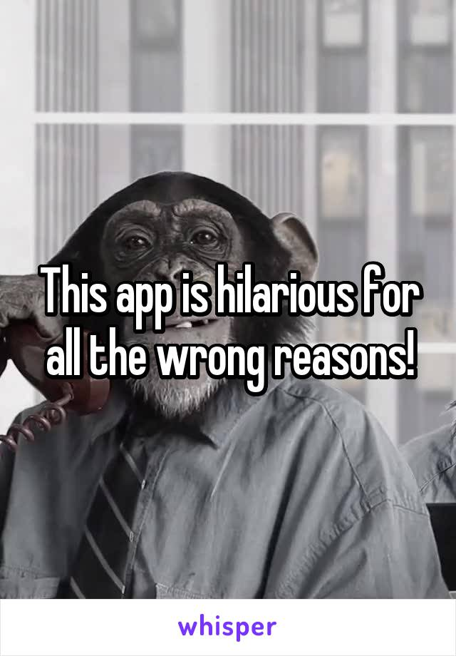 This app is hilarious for all the wrong reasons!