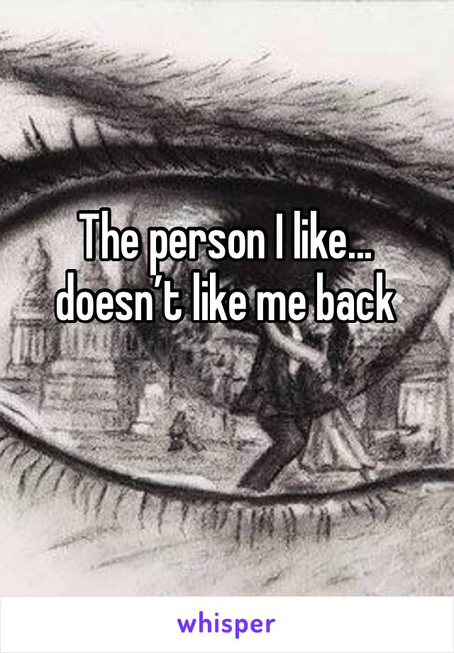 The person I like... doesn't like me back
